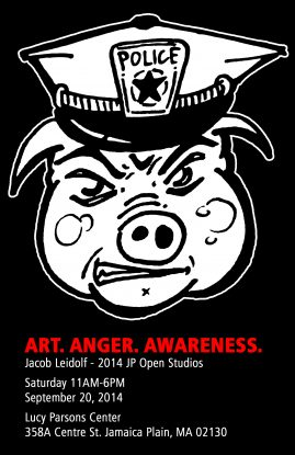 Art. Anger. Awareness. Jacob Leidof at JP Open Studios 2014 – Hosted by Lucy Parsons Center